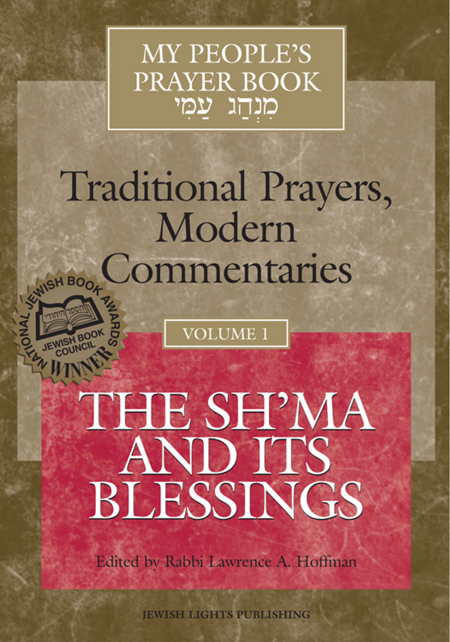 My People's Prayer Book, Vol. 1: The Sh'ma and Its Blessings By: Rabbi Lawrence A. Hoffman