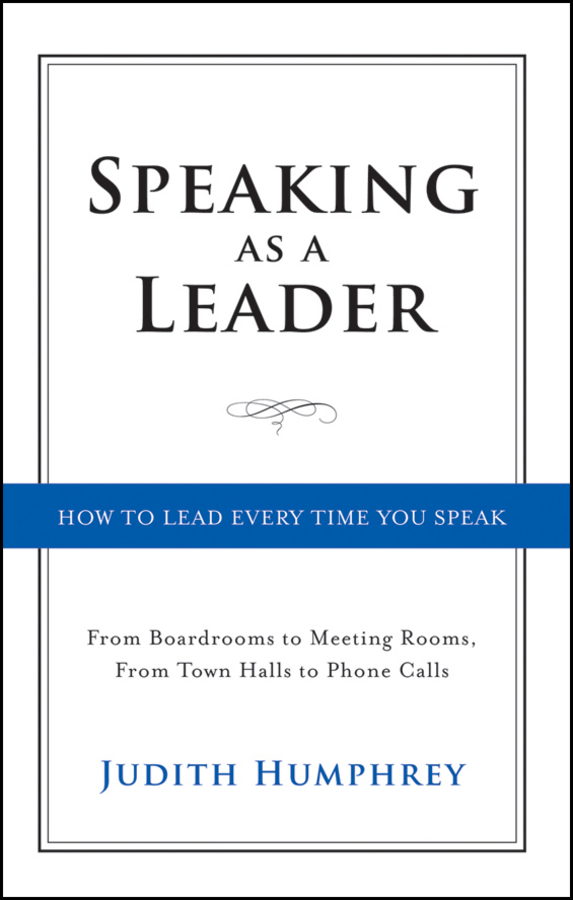 Speaking As a Leader By: Judith Humphrey
