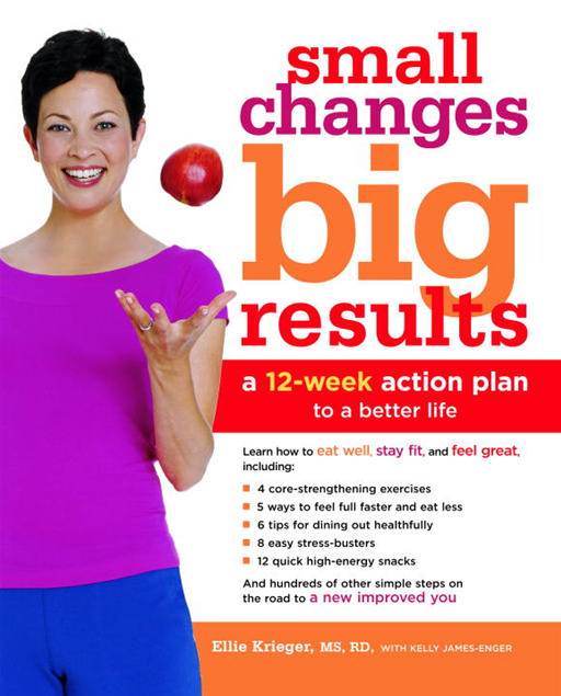 Small Changes, Big Results By: Ellie Krieger,Kelly James-Enger