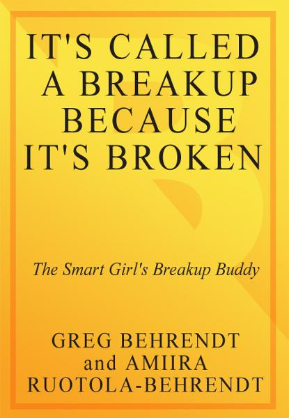 It's Called a Breakup Because It's Broken By: Amiira Ruotola-Behrendt,Greg Behrendt