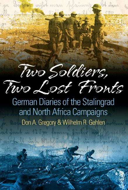 Two Soldiers, Two Lost Fronts German War Diaries Of The Stalingrad And North Africa Campaigns