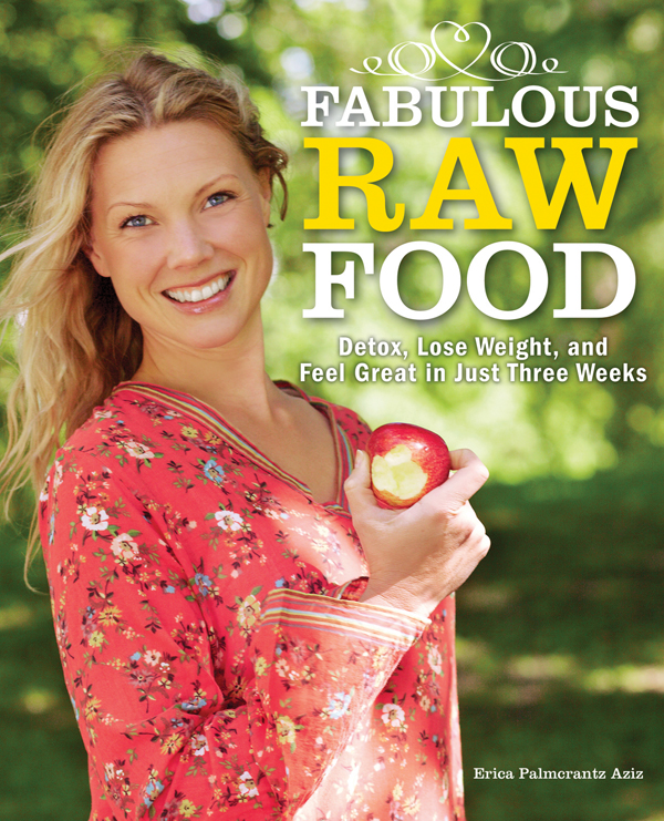 Fabulous Raw Food: Detox, Lose Weight, and Feel Great in Just Three Weeks! By: Erica Palmcrantz Aziz