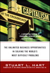 Capitalism at the Crossroads: The Unlimited Business Opportunities in Solving the World's Most Difficult Problems By: Stuart L. Hart