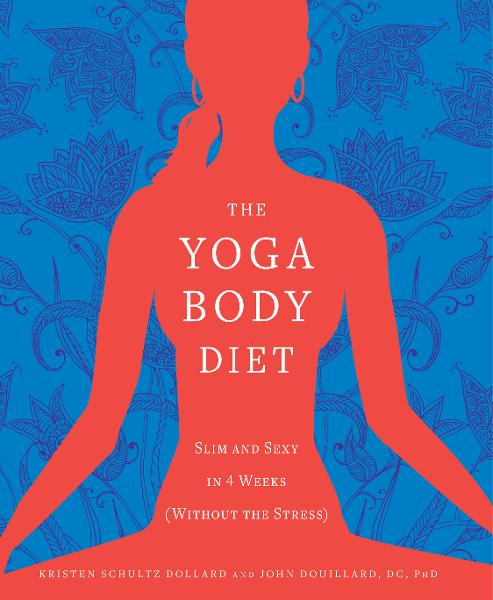 Yoga Body Diet: Slim and Sexy in 4 Weeks (Without the Stress) By: Kristen Schultz Dollard