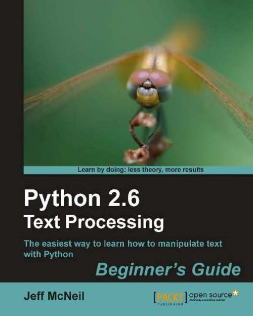 Python 2.6 Text Processing: Beginners Guide By: Jeff McNeil