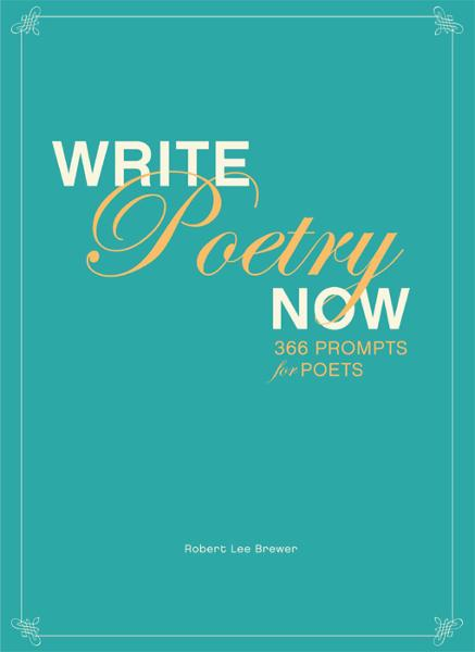 Write Poetry Now: 366 Prompts for Inspiring Your Poems By: Robert Lee Brewer