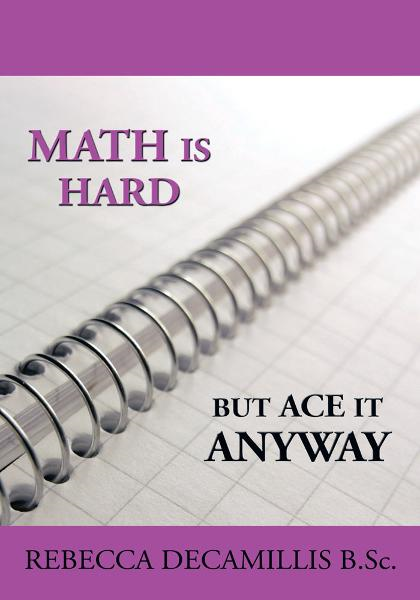 Math is Hard, but Ace it Anyway By: Rebecca DeCamillis
