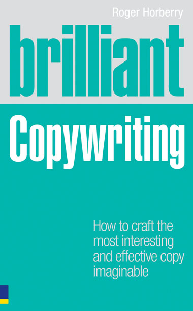 Brilliant Copywriting What the best copywriters know,  do and say