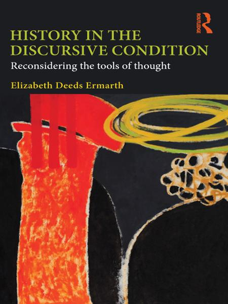 History in the Discursive Condition Reconsidering the Tools of Thought