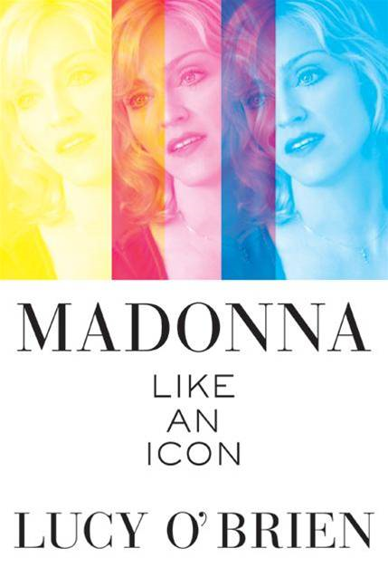 Madonna: Like an Icon By: Lucy O'Brien