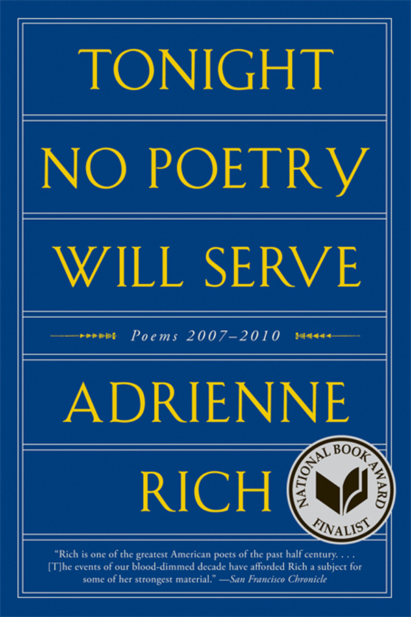 Tonight No Poetry Will Serve: Poems 2007-2010 By: Adrienne Rich