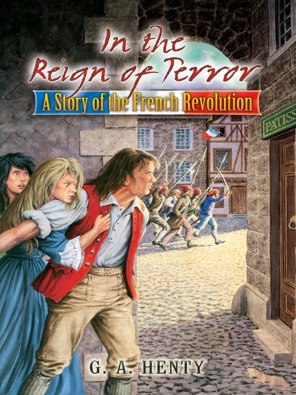 In the Reign of Terror: A Story of the French Revolution By: G. A. Henty
