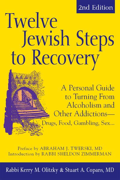 Twelve Jewish Steps to Recovery, 2nd Editions: A Personal Guide to Turning From Alcoholism and Other AddictionsDrugs, Food, Gambling, Sex...