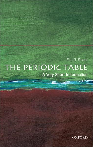 The Periodic Table: A Very Short Introduction By: Eric R. Scerri