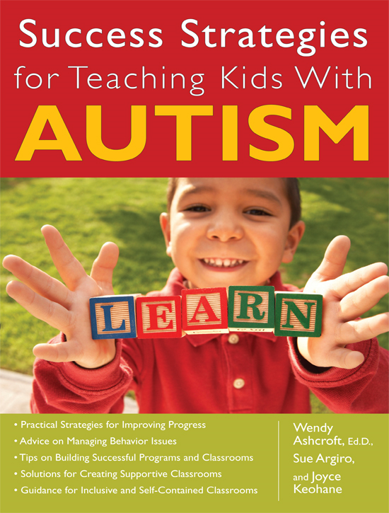 Success Strategies for Teaching Kids With Autism By: Joyce Keohane,Sue Argiro,Wendy Ashcroft