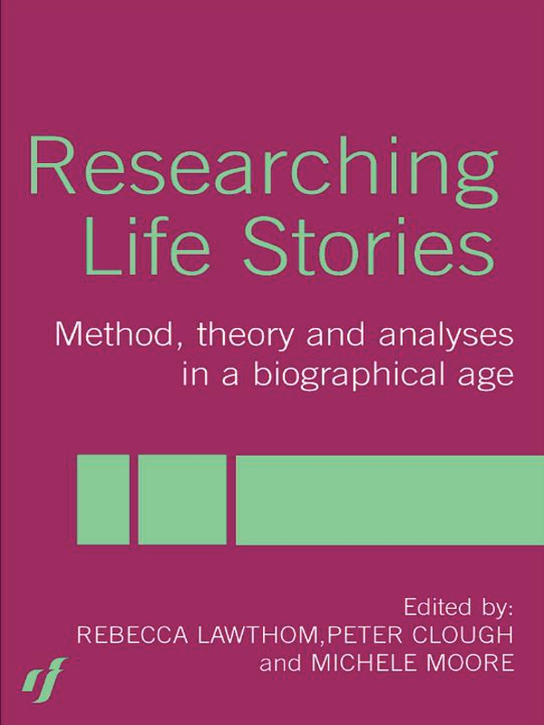 Michelle Moore, Peter Clough, Rebecca Lawthom  Dan Goodley - Researching Life Stories