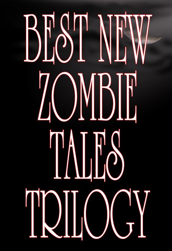 Best New Zombie Tales Trilogy (Vol. 1, 2 & 3) By: James Roy Daley