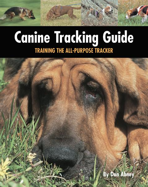 Canine Tracking Guide By: Don Abney
