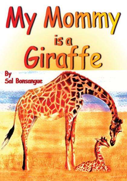 My Mommy is a Giraffe By: Sal Bonsangue