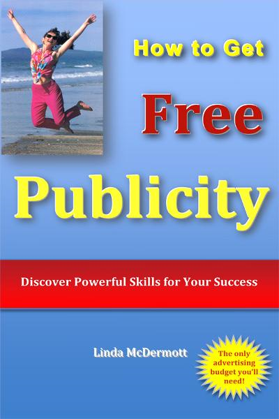 How to Get Free Publicity By: Linda McDermott