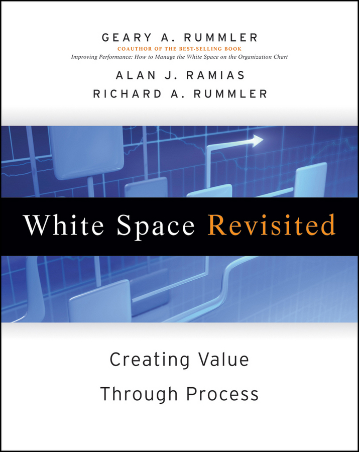 White Space Revisited By: Alan Ramias,Geary A. Rummler,Richard A. Rummler