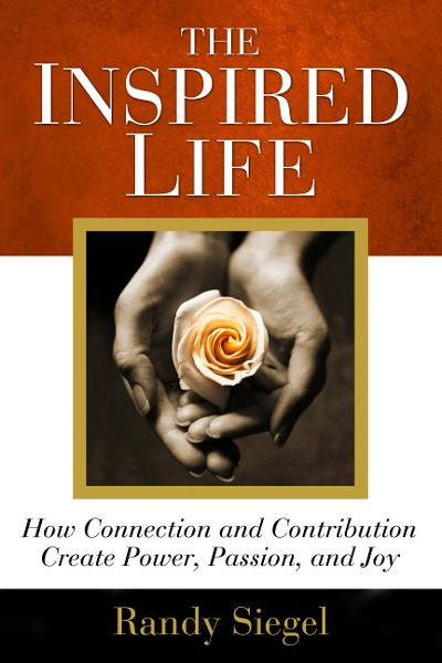The Inspired Life: How Connection and Contribution Create Power, Passion, and Joy