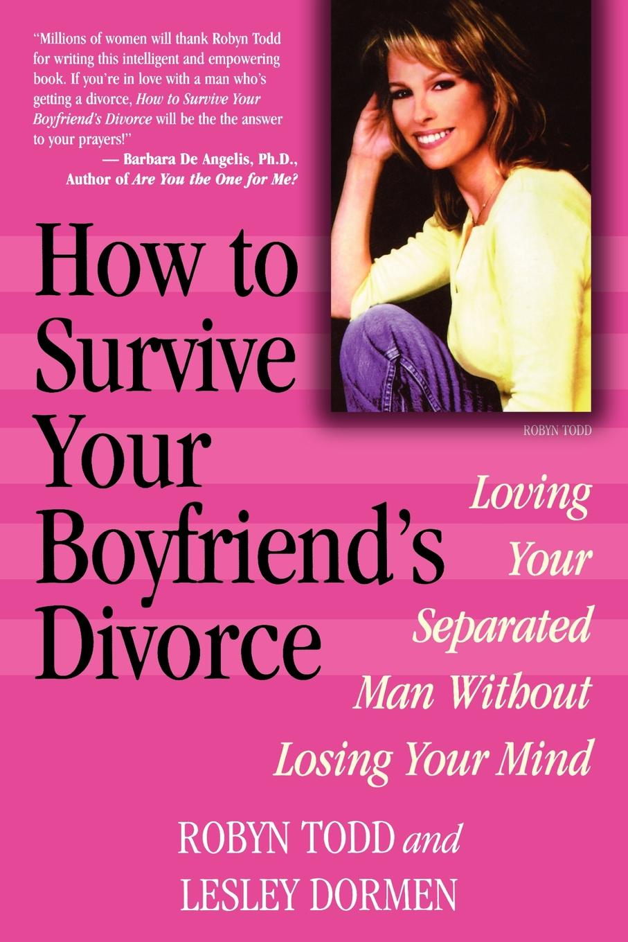 How to Survive Your Boyfriend's Divorce By: Lesley Dormen,Robyn Todd