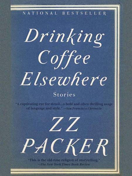 Drinking Coffee Elsewhere By: ZZ Packer
