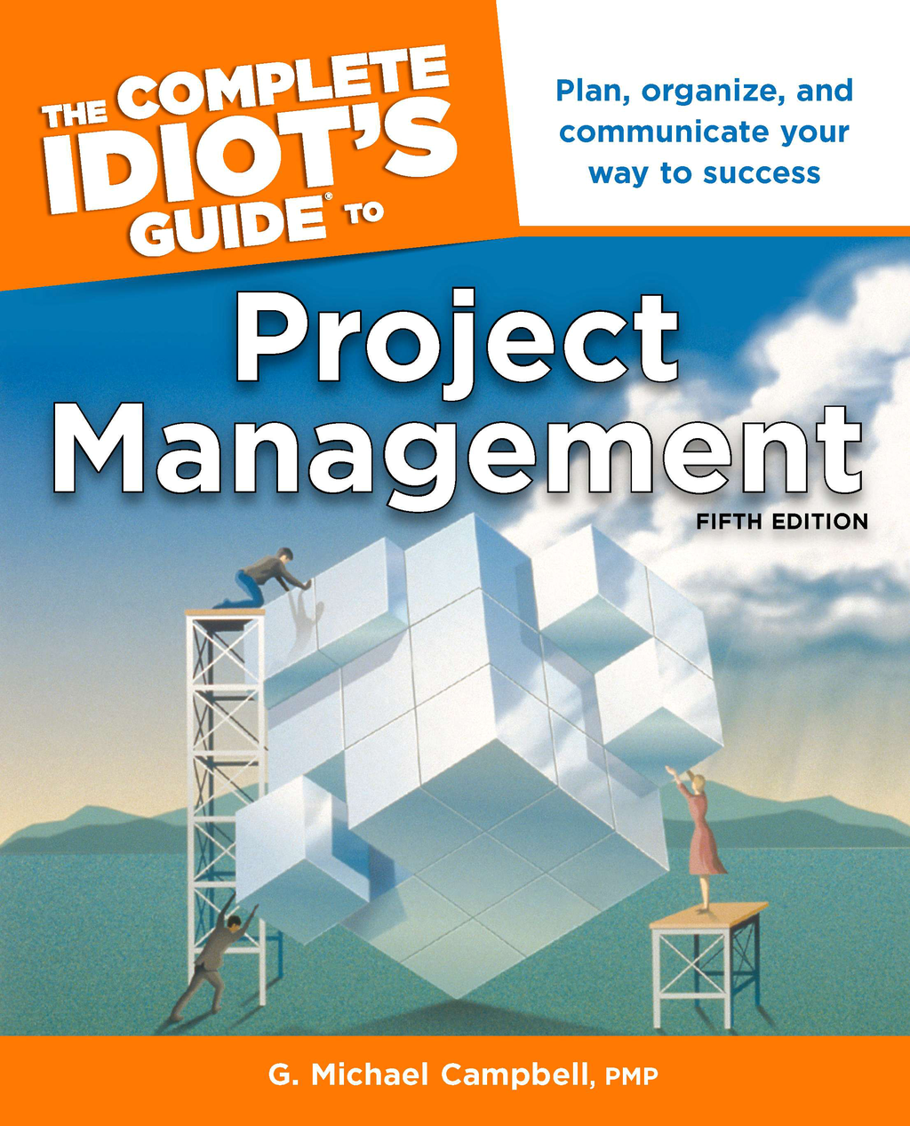 The Complete Idiot's Guide to Project Management, 5th Edition By: G. Michael Campbell