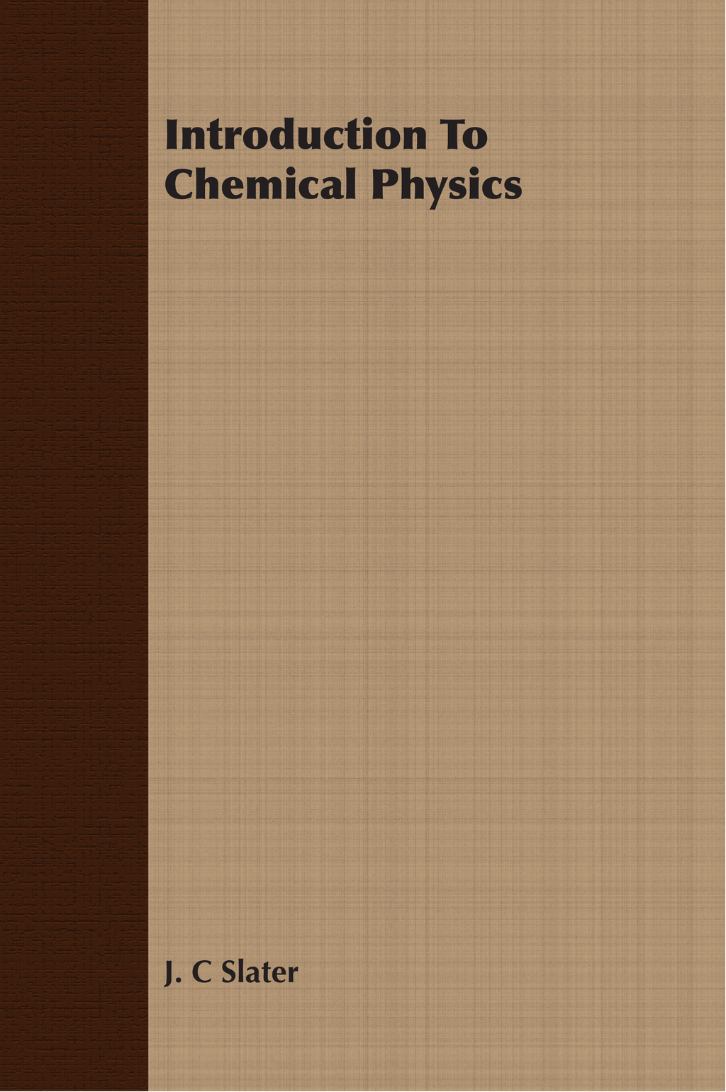 Introduction To Chemical Physics By: J. C. Slater