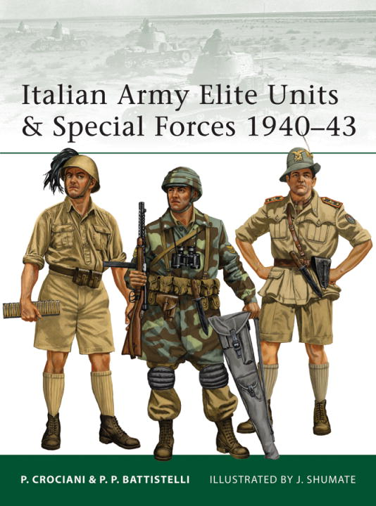 Italian Army Elite Units & Special Forces 1940-43 By: Pier Battistelli,Johnny Shumate