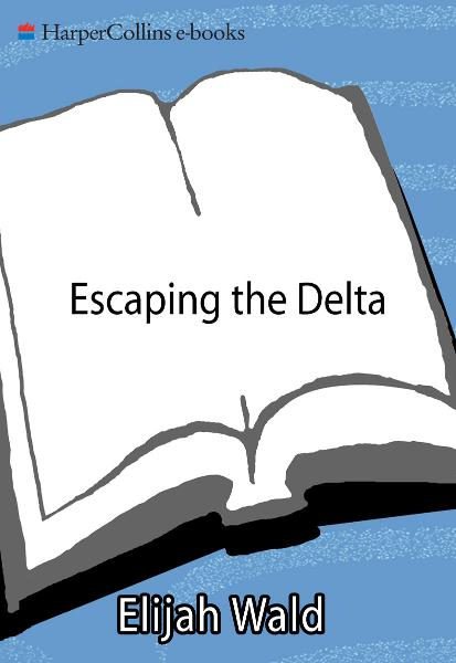 Escaping the Delta By: Elijah Wald