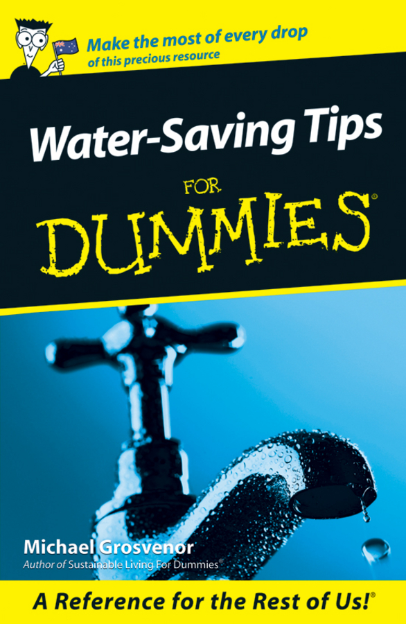 Water-Saving Tips For Dummies By: Michael Grosvenor