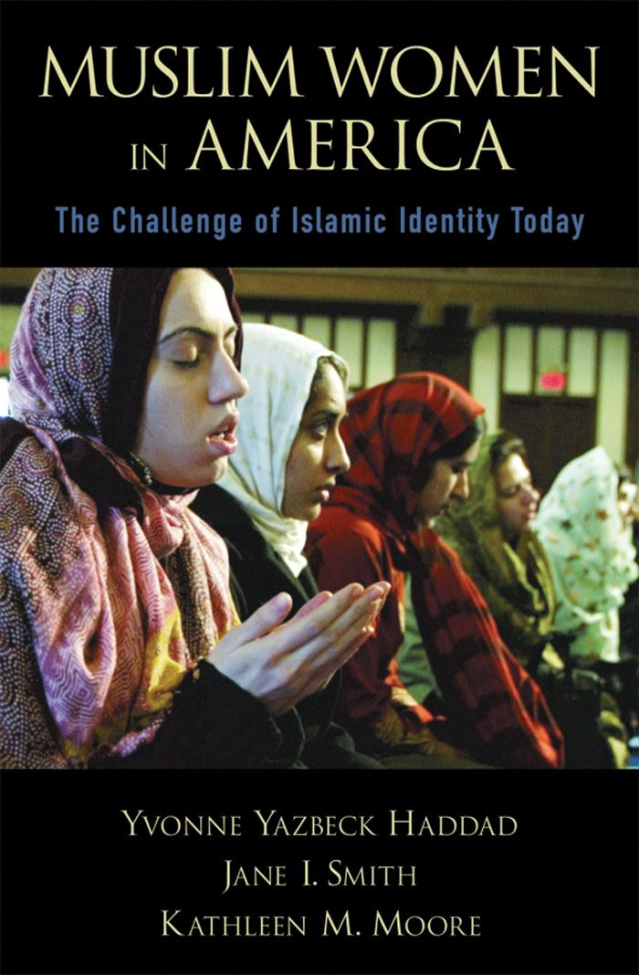 Muslim Women in America : The Challenge of Islamic Identity Today By: Yvonne Yazbeck Haddad;Jane I. Smith;Kathleen M. Moore