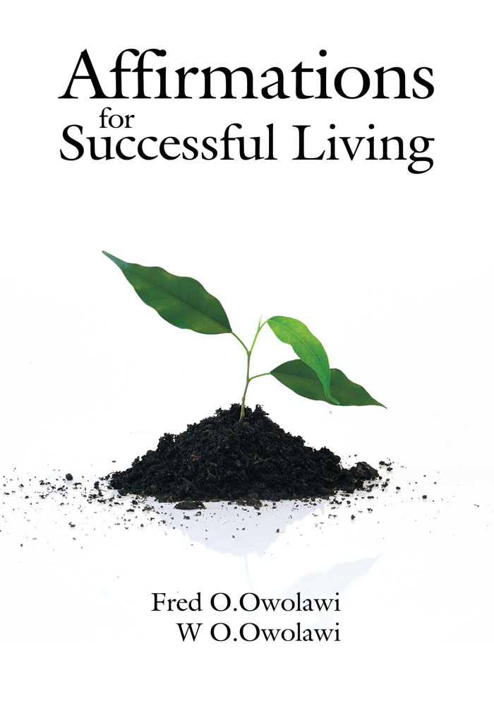 Affirmations for Successful Living By: F O.Owolawi & W O.Owolawi