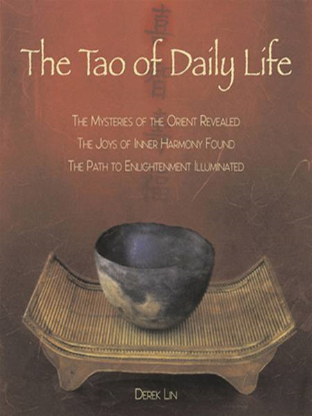 The Tao of Daily Life The Mysteries of the Orient Revealed The Joys of Inner Harmony Found The Path to Enlightenment Illuminated