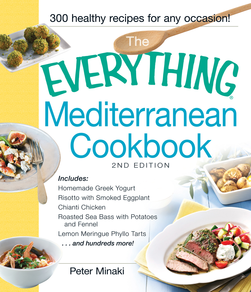 The Everything Mediterranean Cookbook Includes Homemade Greek Yogurt,  Risotto with Smoked Eggplant,  Chianti Chicken,  Roasted Sea Bass with Potatoes an