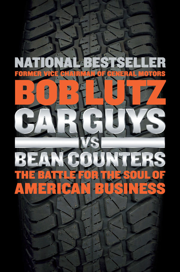 Car Guys vs. Bean Counters: The Battle for the Soul of American Business By: Bob Lutz