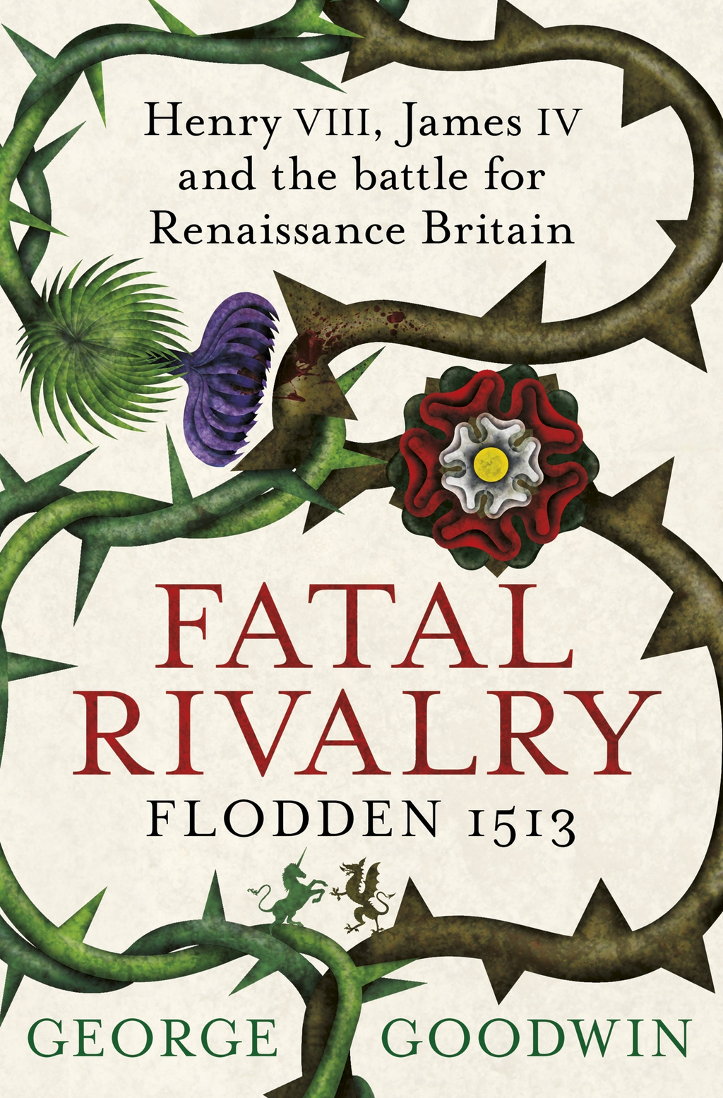 Fatal Rivalry,  Flodden 1513 Henry VIII,  James IV and the battle for Renaissance Britain