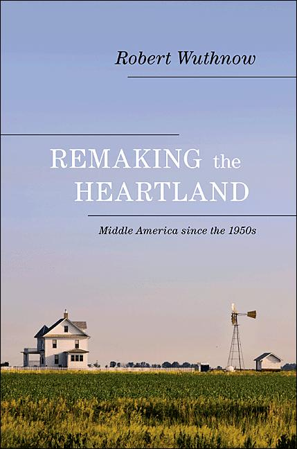 Remaking the Heartland Middle America since the 1950s