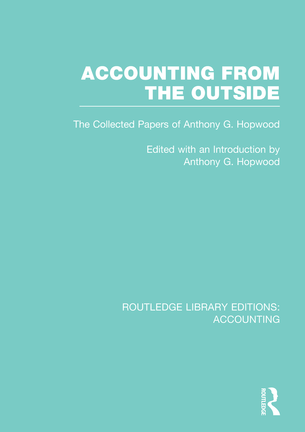 Accounting from the outside : the collected papers of Anthony G. Hopwood The Collected Papers of Anthony G. Hopwood