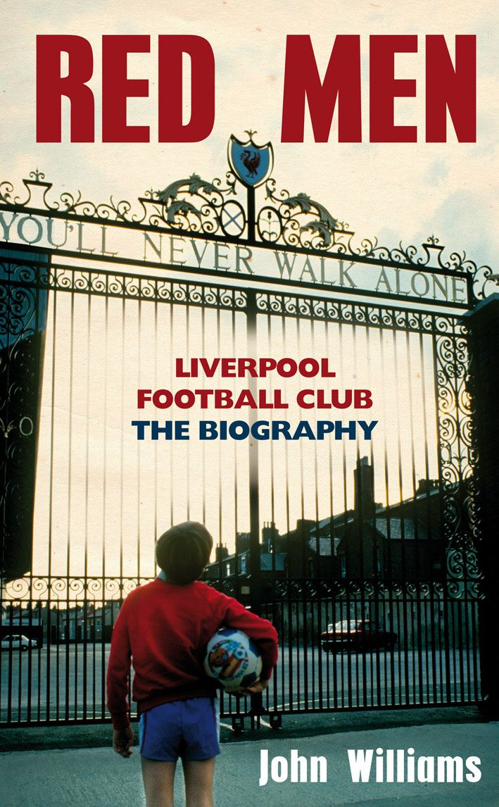Red Men Liverpool Football Club - The Biography