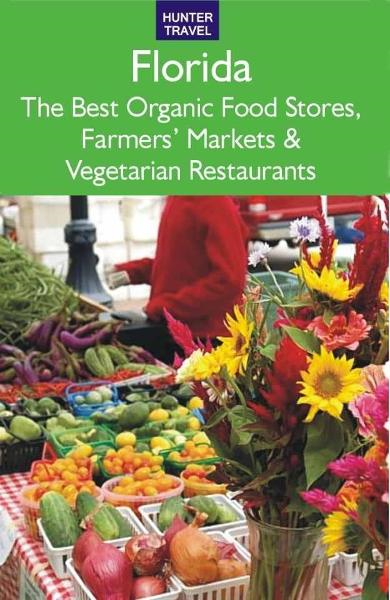 Florida: The Best Organic Food Stores  Farmers' Markets & Vegetarian Restaurants