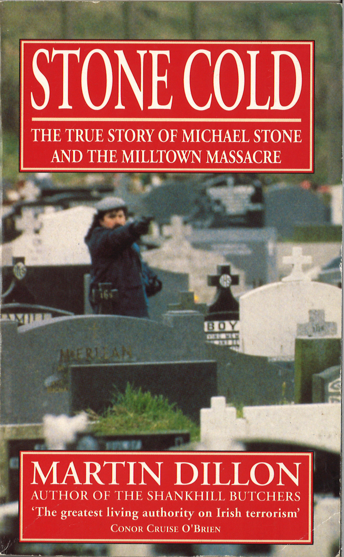 Stone Cold The True Story of Michael Stone and the Milltown Massacre