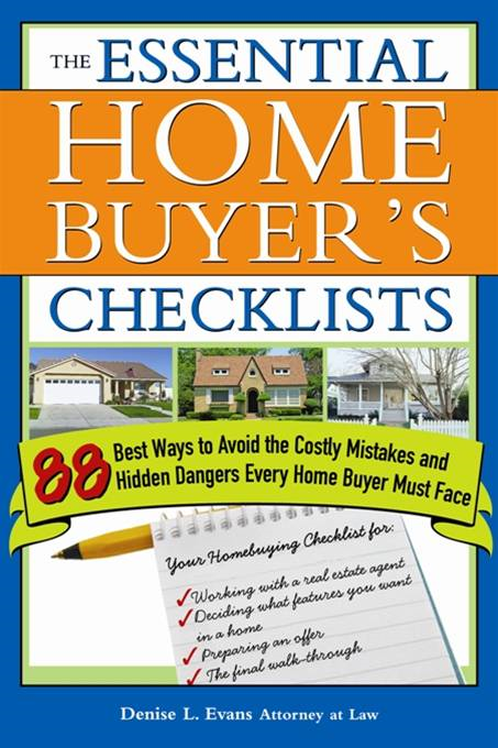 Essential Home Buyer's Checklists: 88 Best Ways to Avoid the Costly Mistakes and Hidden Dangers Every Home Buyer Must Face By: Denise L. Evans
