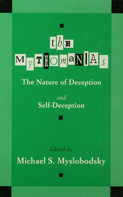 The Mythomanias The Nature of Deception and Self-deception