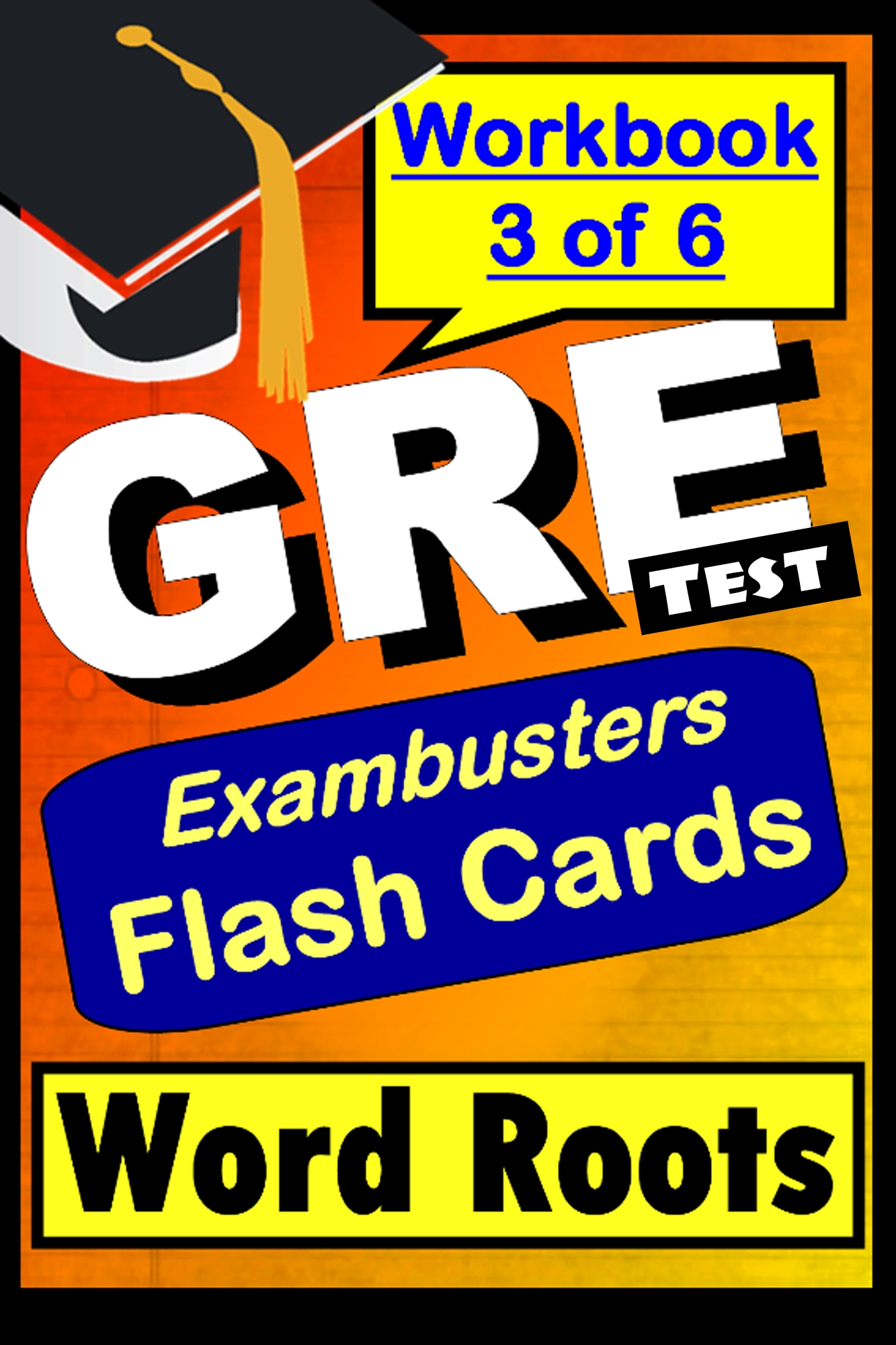 GRE Test Word Roots--Exambusters Flashcards--Workbook 3 of 6