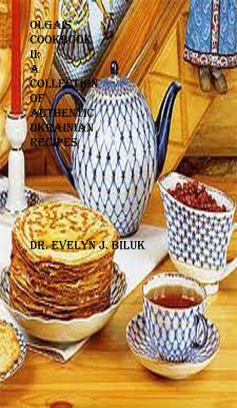 Olga's Cookbook II: A Collection of Authentic Ukrainian Recipes