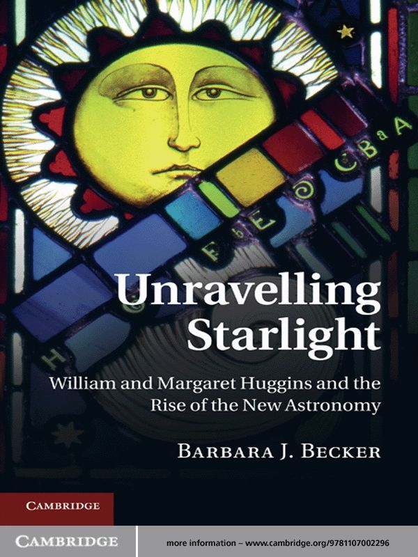 Unravelling Starlight William and Margaret Huggins and the Rise of the New Astronomy