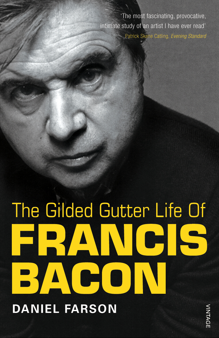 The Gilded Gutter Life Of Francis Bacon The Authorized Biography